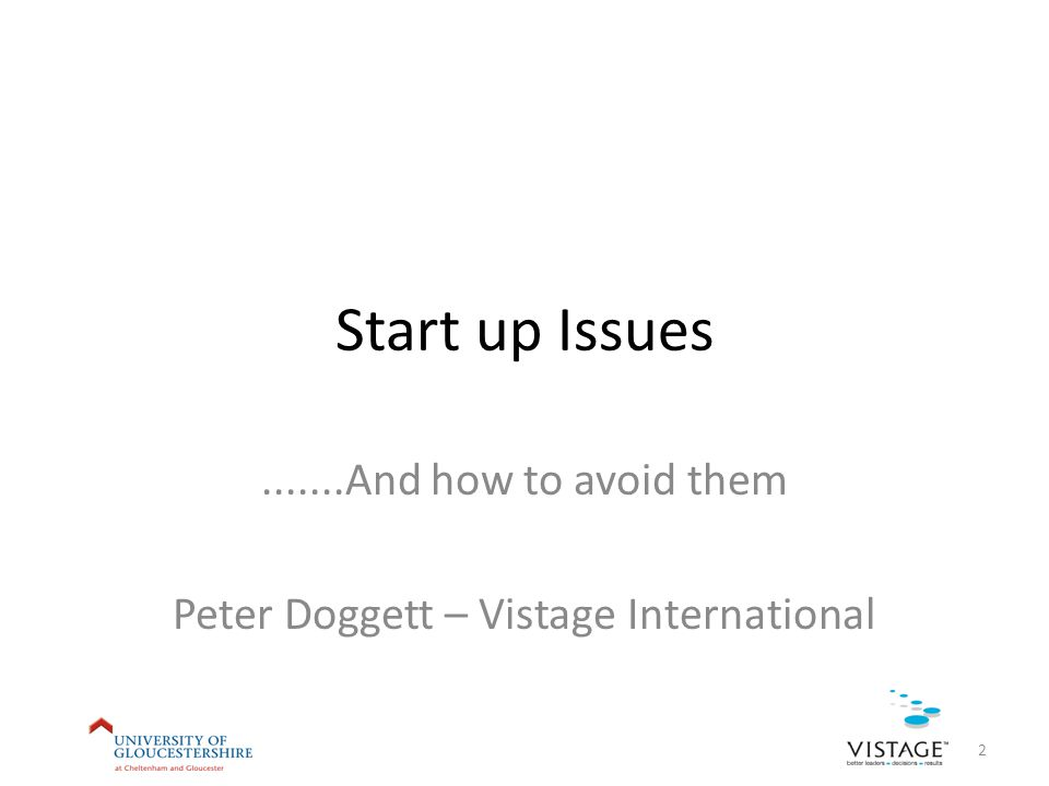 Start up Issues.......And how to avoid them Peter Doggett – Vistage International 2