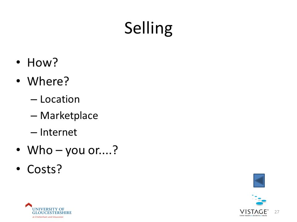Selling How Where – Location – Marketplace – Internet Who – you or.... Costs 27