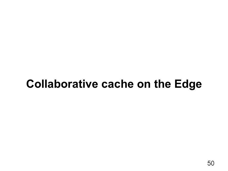 Collaborative cache on the Edge 50