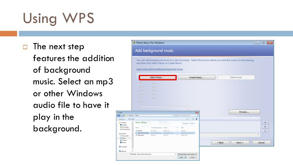 Using WPS The next step features the addition of background music. Select an mp3 or other Windows audio file to have it play in the background.