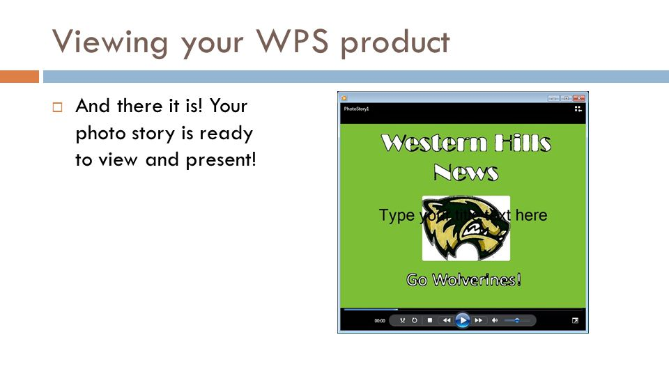 Viewing your WPS product And there it is! Your photo story is ready to view and present!