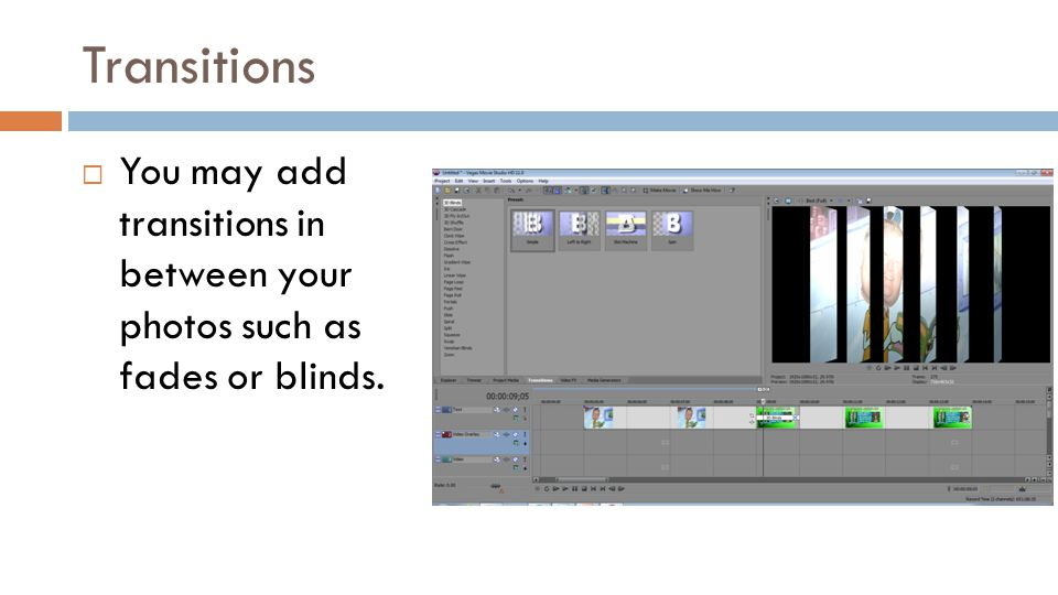 Transitions You may add transitions in between your photos such as fades or blinds.