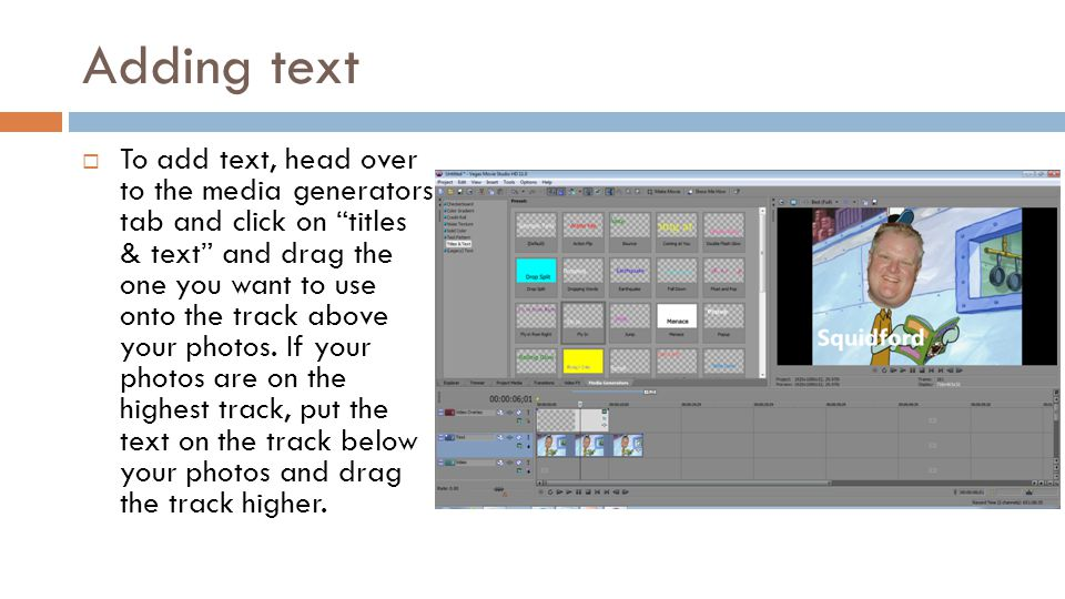 Adding text To add text, head over to the media generators tab and click on titles & text and drag the one you want to use onto the track above your p