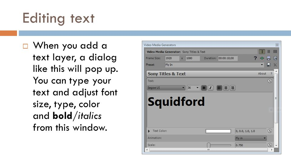 Editing text When you add a text layer, a dialog like this will pop up. You can type your text and adjust font size, type, color and bold/italics from