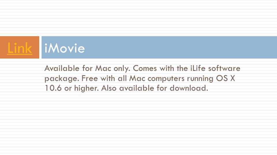 Available for Mac only. Comes with the iLife software package. Free with all Mac computers running OS X 10.6 or higher. Also available for download. i