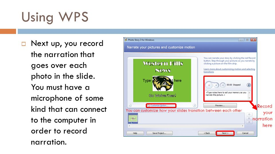 Using WPS Next up, you record the narration that goes over each photo in the slide. You must have a microphone of some kind that can connect to the co