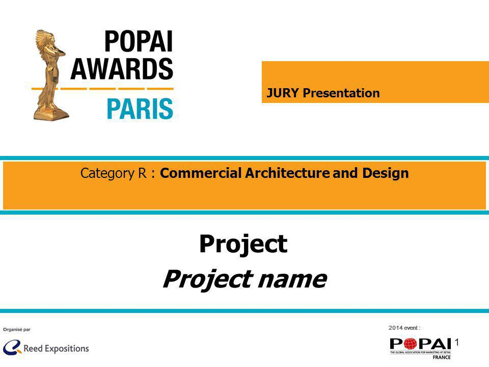 1 2014 event : Project Project name Category R : Commercial Architecture and Design JURY Presentation