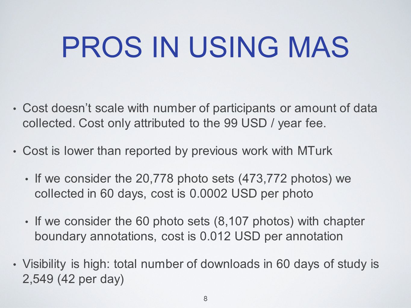 PROS IN USING MAS Cost doesnt scale with number of participants or amount of data collected.
