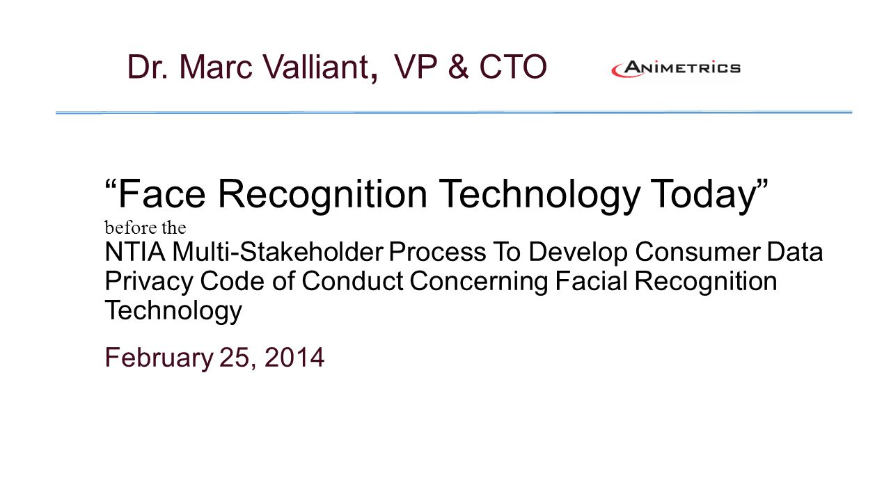 Face Recognition Technology Today before the NTIA Multi-Stakeholder Process To Develop Consumer Data Privacy Code of Conduct Concerning Facial Recogni