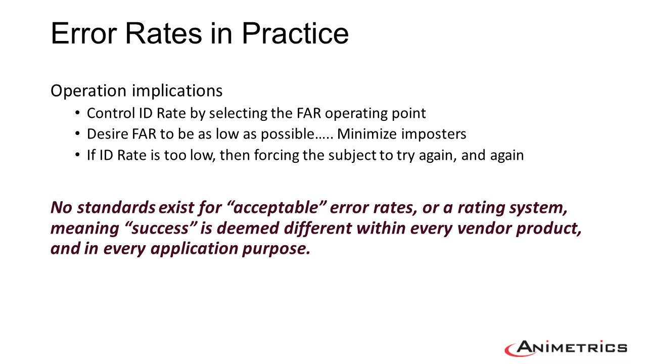 Error Rates in Practice Operation implications Control ID Rate by selecting the FAR operating point Desire FAR to be as low as possible….. Minimize im