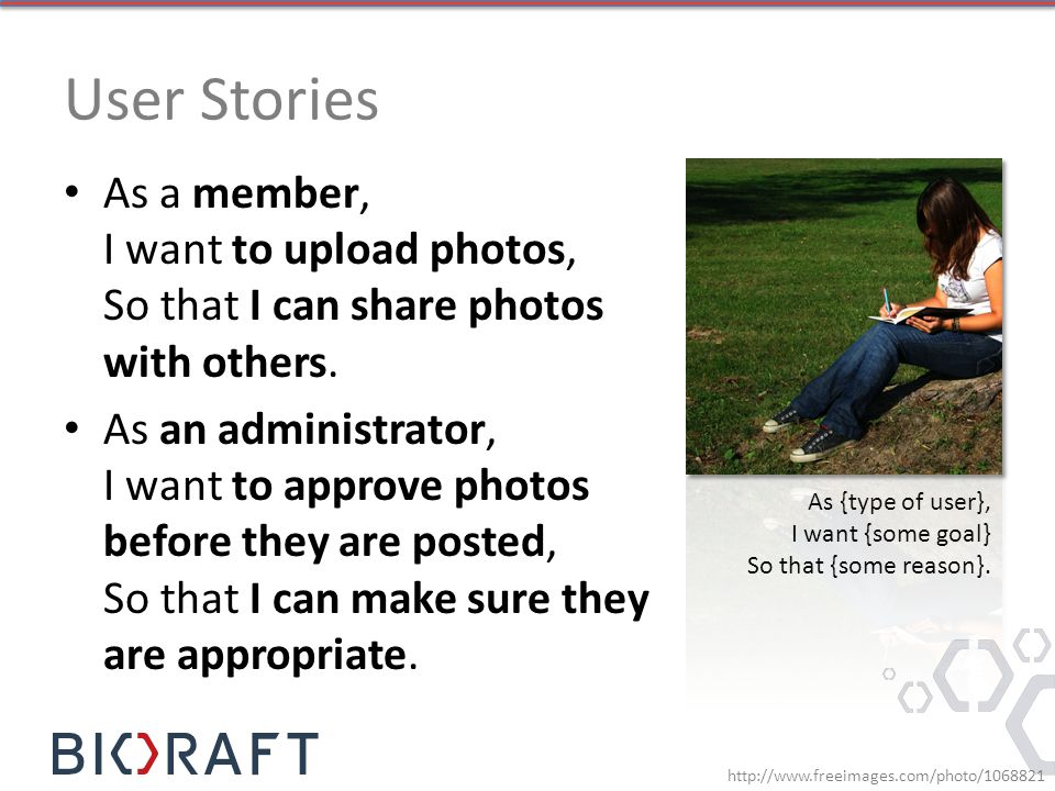User Stories As a member, I want to upload photos, So that I can share photos with others. As an administrator, I want to approve photos before they a