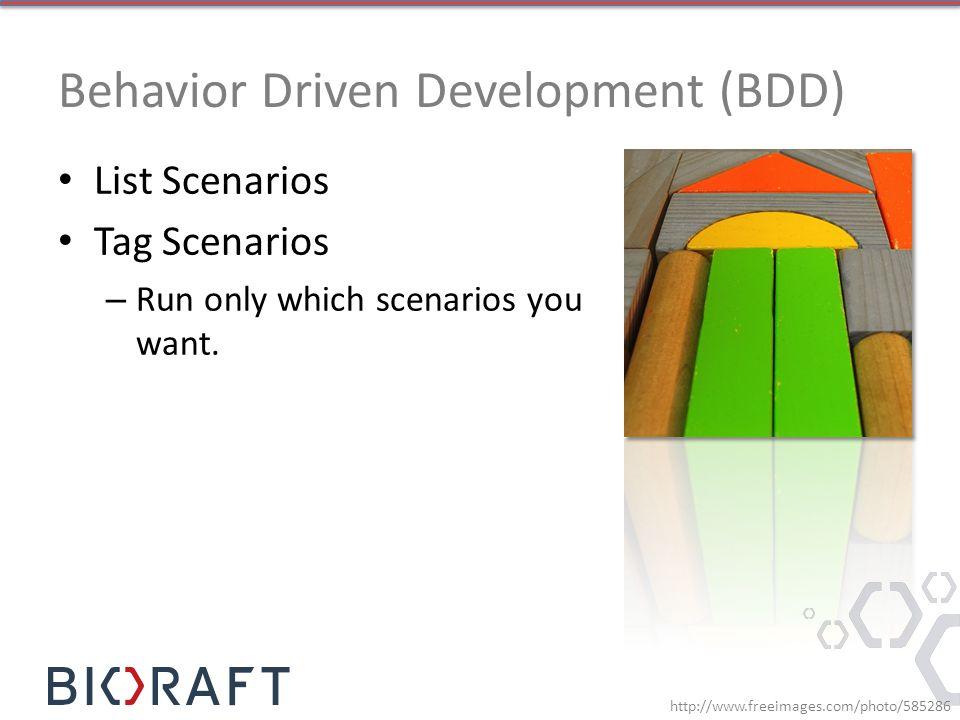 Behavior Driven Development (BDD) List Scenarios Tag Scenarios – Run only which scenarios you want. http://www.freeimages.com/photo/585286