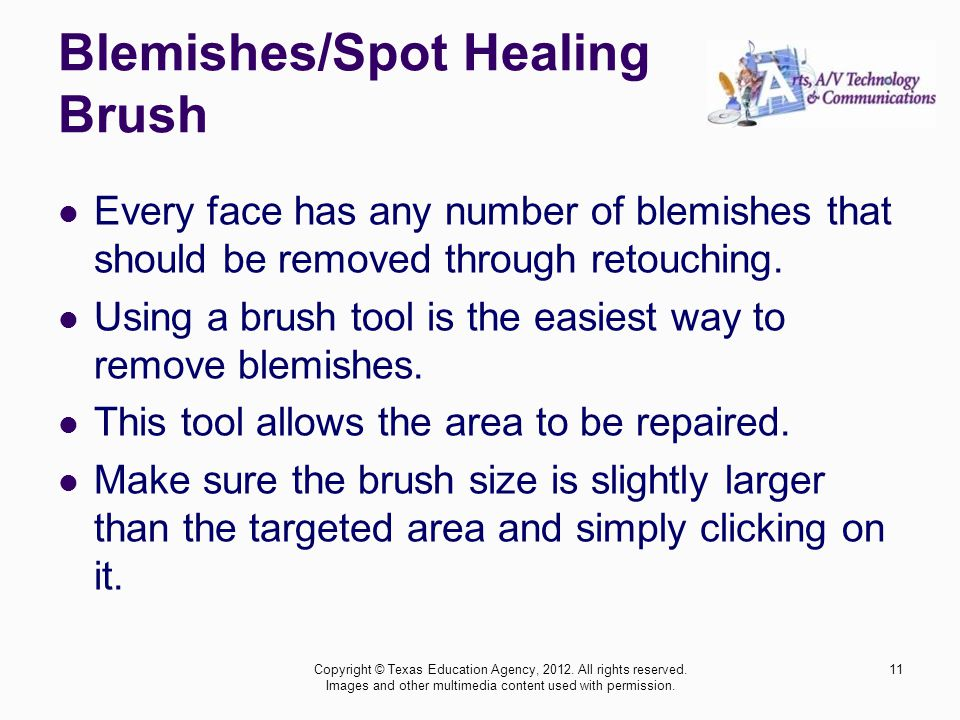 Blemishes/Spot Healing Brush Every face has any number of blemishes that should be removed through retouching. Using a brush tool is the easiest way t