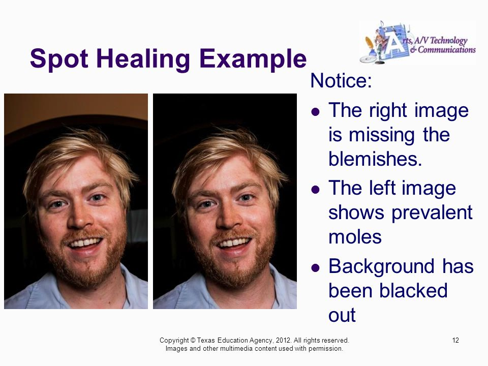 Spot Healing Example Notice: The right image is missing the blemishes. The left image shows prevalent moles Background has been blacked out 12Copyrigh