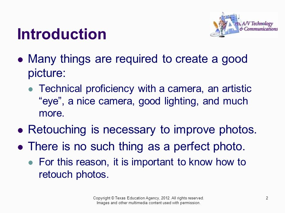 Introduction Many things are required to create a good picture: Technical proficiency with a camera, an artisticeye, a nice camera, good lighting, and
