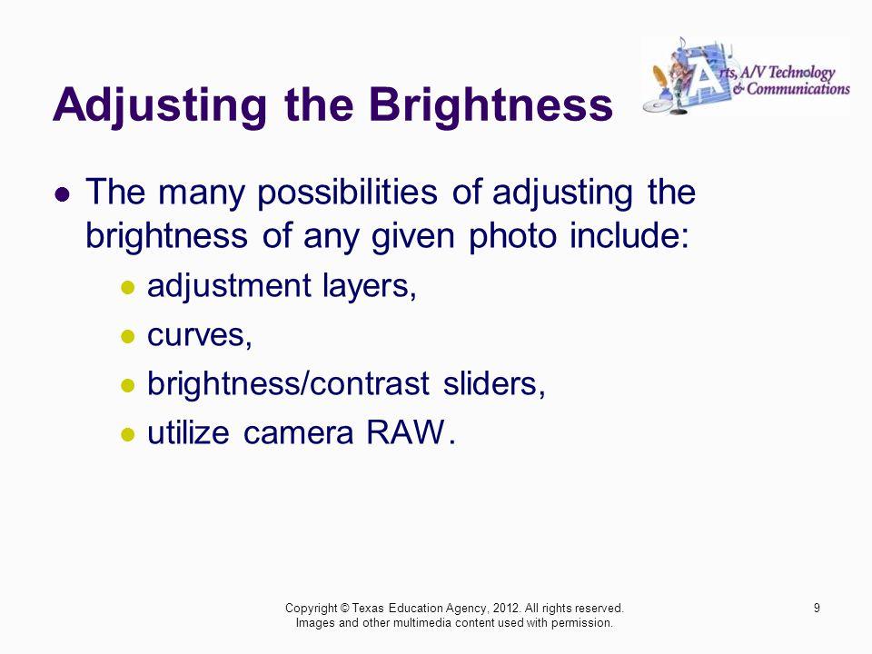 Adjusting the Brightness The many possibilities of adjusting the brightness of any given photo include: adjustment layers, curves, brightness/contrast