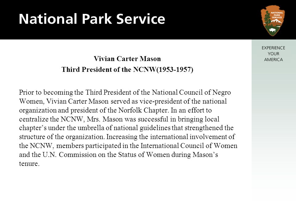 Prior to becoming the Third President of the National Council of Negro Women, Vivian Carter Mason served as vice-president of the national organizatio