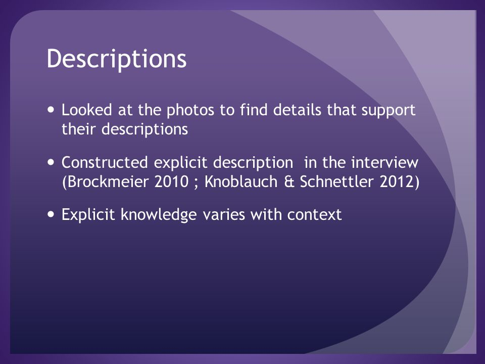 Descriptions Looked at the photos to find details that support their descriptions Constructed explicit description in the interview (Brockmeier 2010 ;