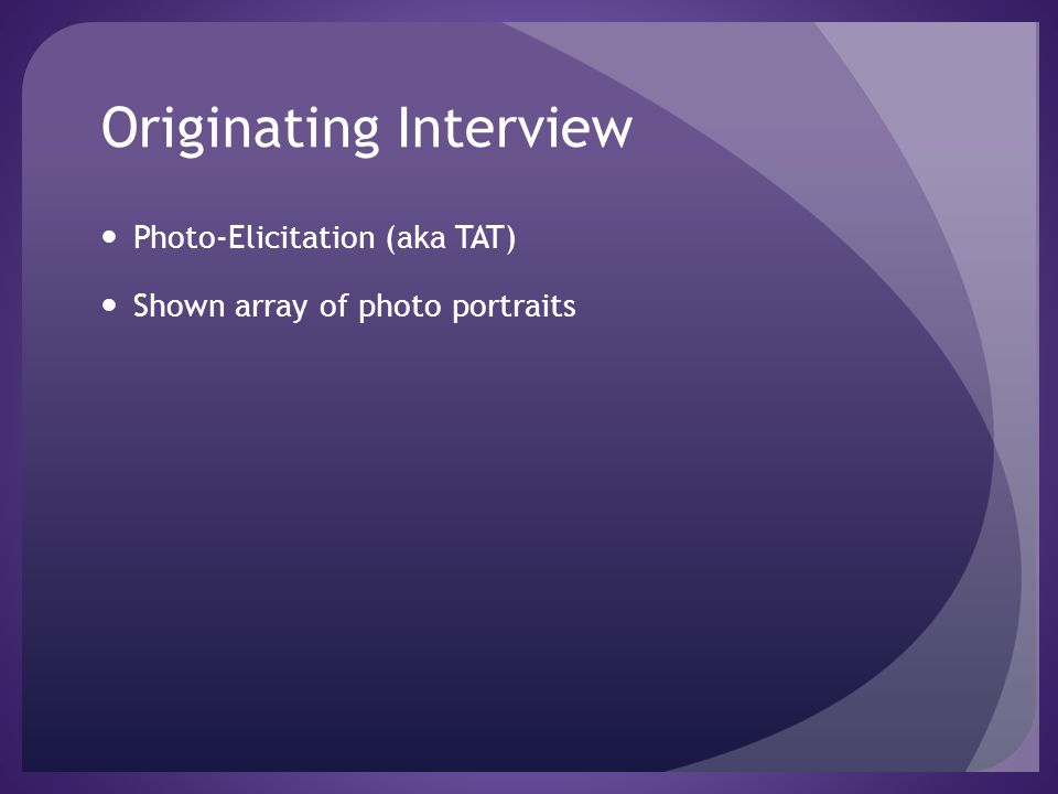 Originating Interview Photo-Elicitation (aka TAT) Shown array of photo portraits
