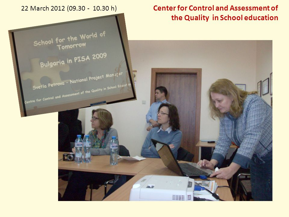 22 March 2012 (09.30 - 10.30 h) Center for Control and Assessment of the Quality in School education