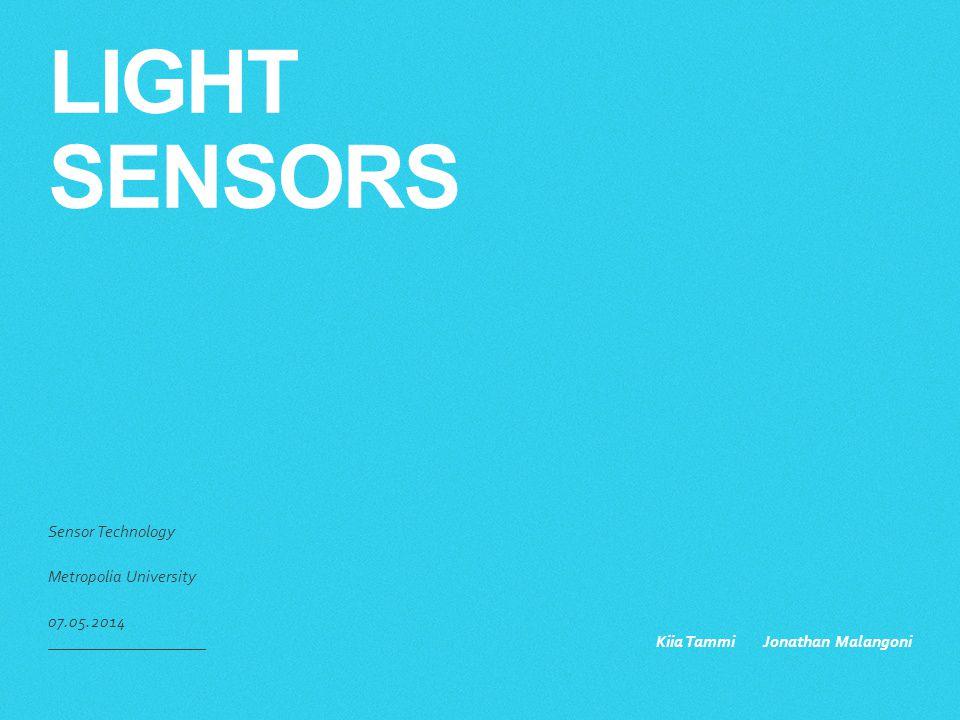 LIGHT SENSORS Sensor Technology Metropolia University 07.05.2014 Kiia Tammi Jonathan Malangoni