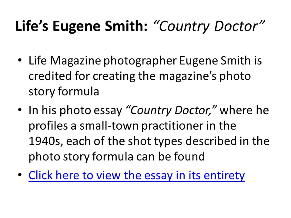 Lifes Eugene Smith: Country Doctor Life Magazine photographer Eugene Smith is credited for creating the magazines photo story formula In his photo ess
