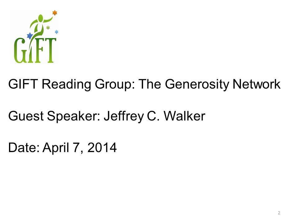 2 GIFT Reading Group: The Generosity Network Guest Speaker: Jeffrey C. Walker Date: April 7, 2014