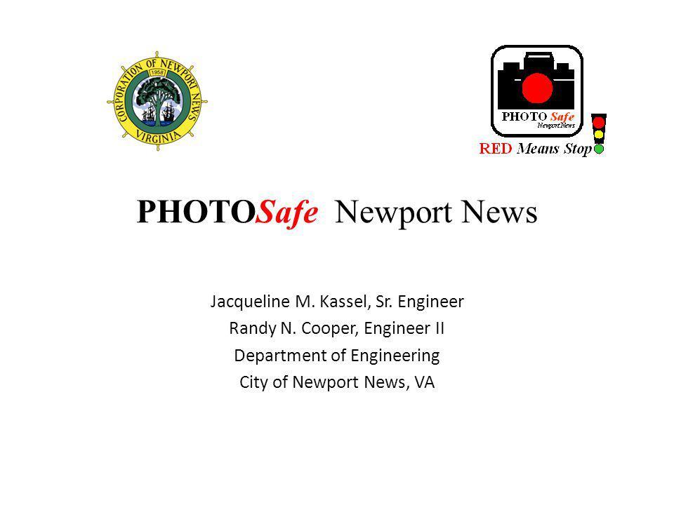 PHOTOSafe Newport News Jacqueline M. Kassel, Sr. Engineer Randy N. Cooper, Engineer II Department of Engineering City of Newport News, VA