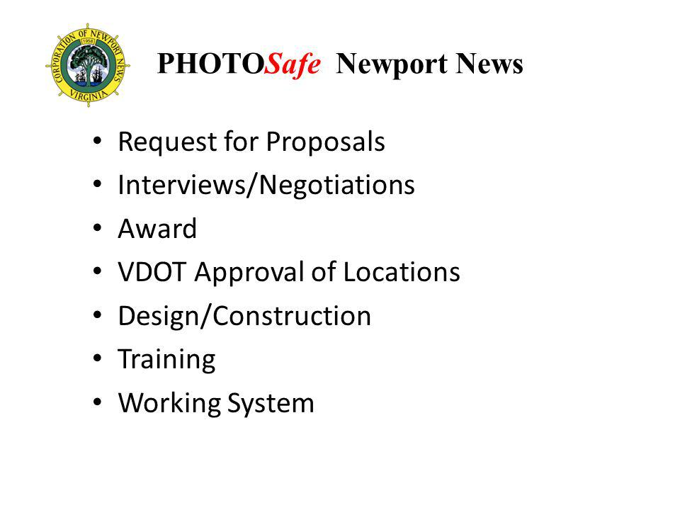 PHOTOSafe Newport News Request for Proposals Interviews/Negotiations Award VDOT Approval of Locations Design/Construction Training Working System