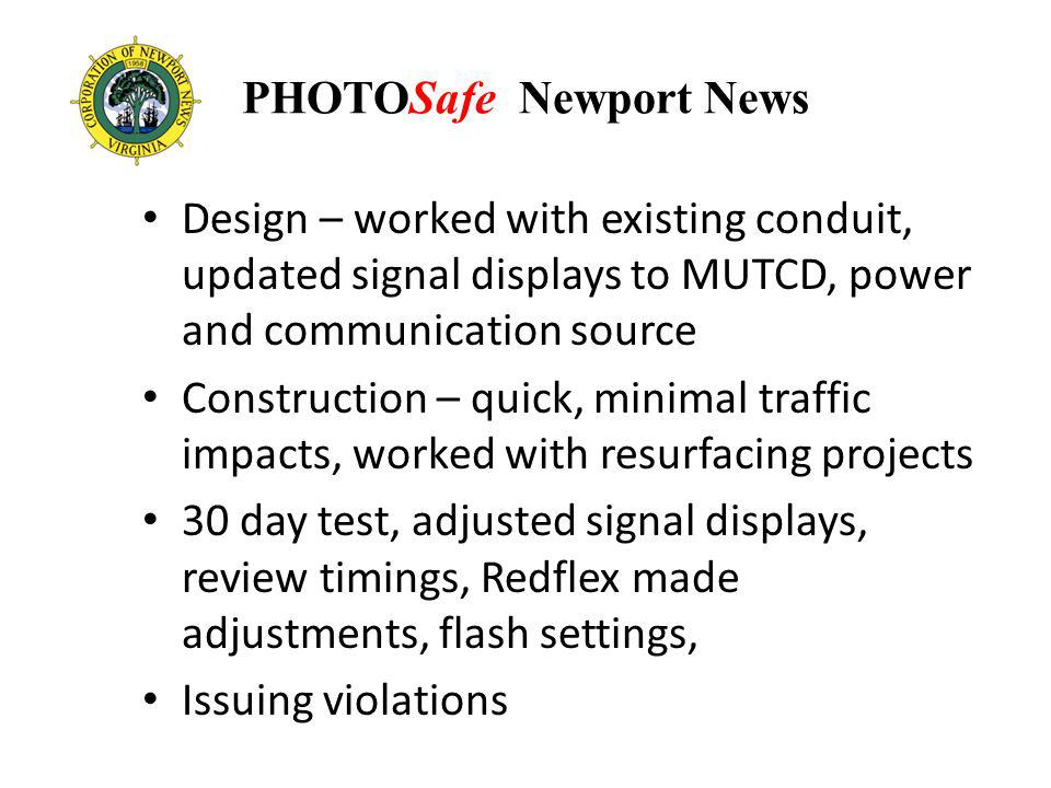 PHOTOSafe Newport News Design – worked with existing conduit, updated signal displays to MUTCD, power and communication source Construction – quick, m