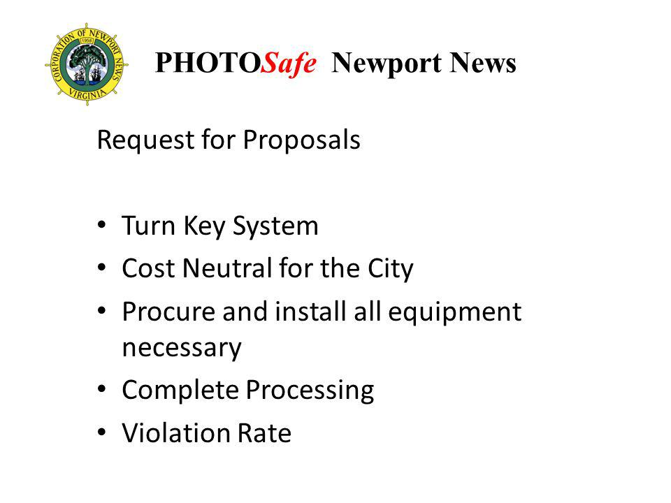 PHOTOSafe Newport News Request for Proposals Turn Key System Cost Neutral for the City Procure and install all equipment necessary Complete Processing