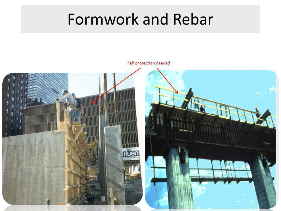 Formwork and Rebar Workers must be protected by FPS above 6 feet Fall protection needed