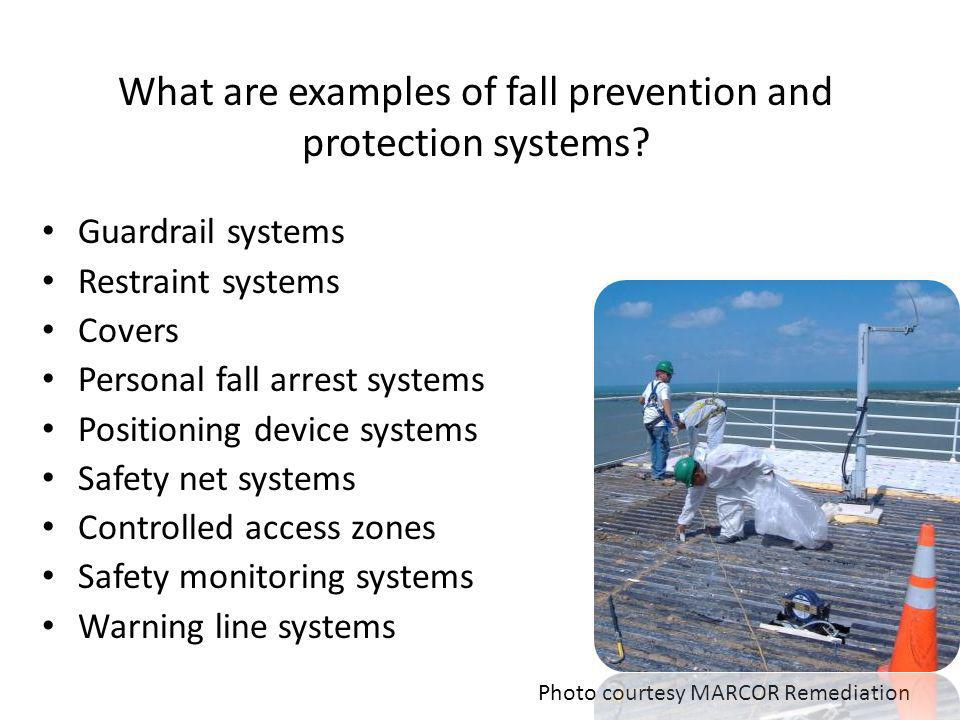 What are examples of fall prevention and protection systems? Guardrail systems Restraint systems Covers Personal fall arrest systems Positioning devic