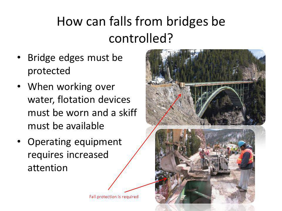 How can falls from bridges be controlled? Bridge edges must be protected When working over water, flotation devices must be worn and a skiff must be a