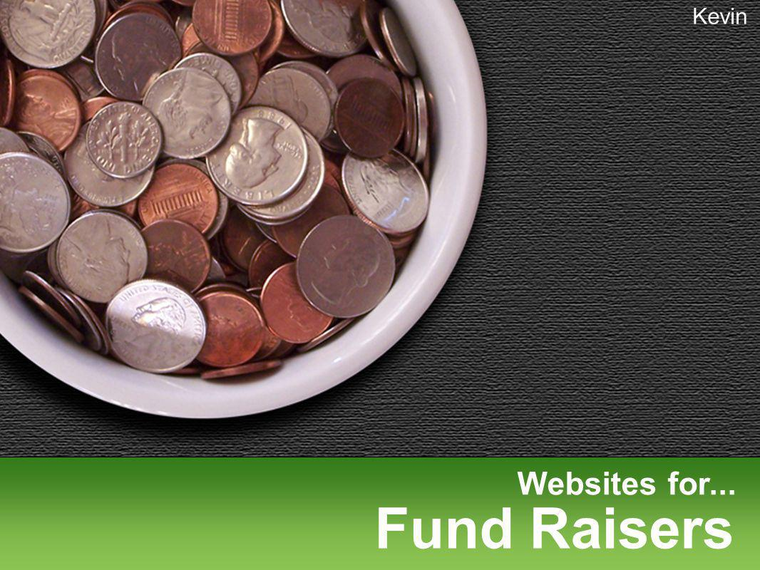 Websites for... Fund Raisers Kevin