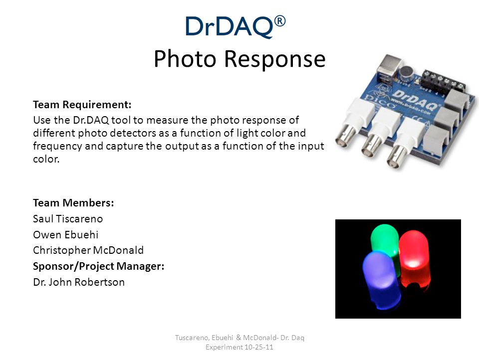 Photo Response Team Requirement: Use the Dr.DAQ tool to measure the photo response of different photo detectors as a function of light color and frequ