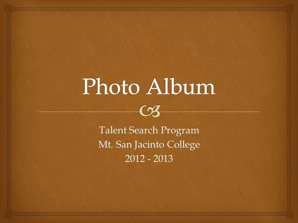 Talent Search Program Mt. San Jacinto College 2012 - 2013