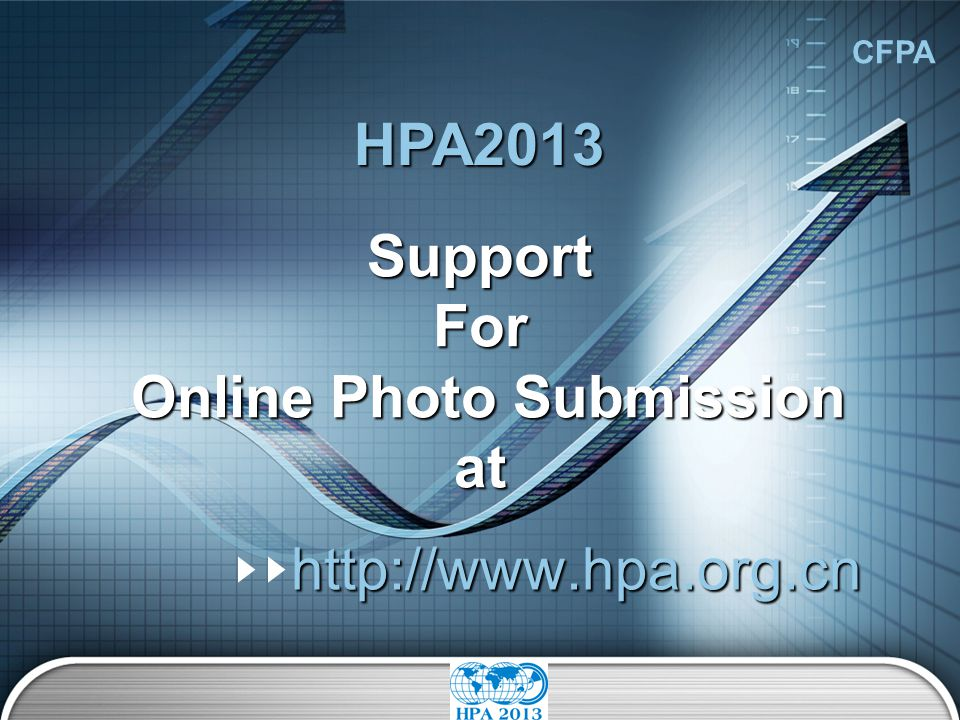 CFPA HPA2013 SupportFor Online Photo Submission Online Photo Submissionathttp://www.hpa.org.cn Registration