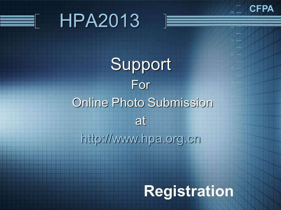 CFPA HPA2013 SupportFor Online Photo Submission Online Photo Submissionathttp://www.hpa.org.cn Photo Submission