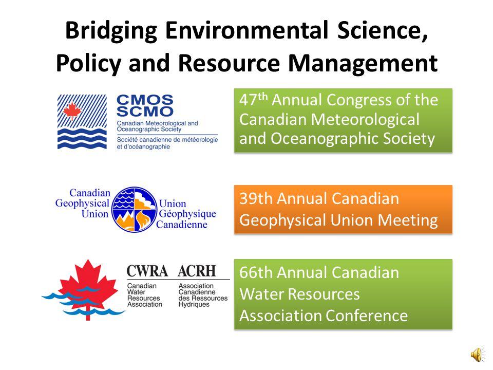 Intégration des sciences de lenvironnement, de la politique et de la gestion des ressources La 39e Assemblée annuelle de l'Union géophysique canadienn