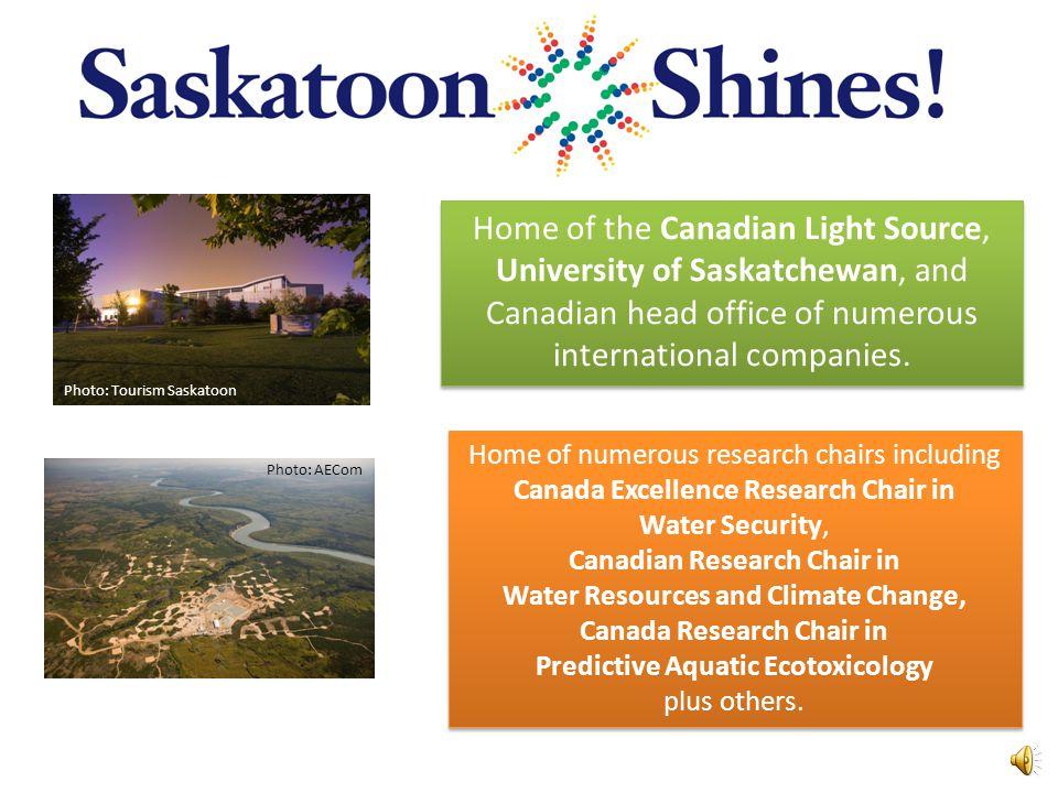 Saskatoon, Saskatchewan Home of the Canadian Light Source, University of Saskatchewan, and Canadian head office of numerous international companies.