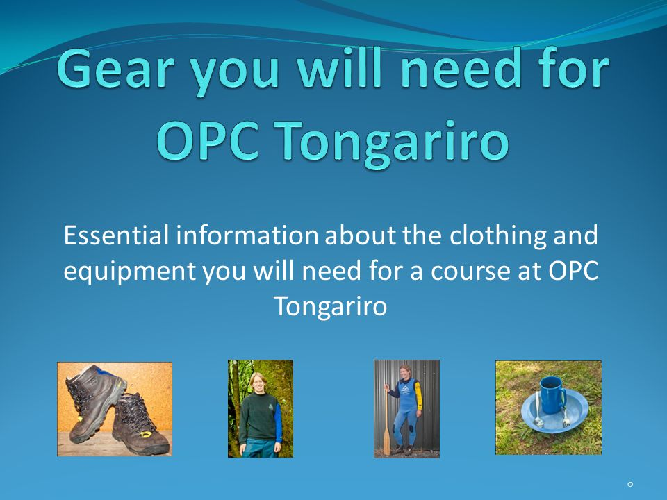 Essential information about the clothing and equipment you will need for a course at OPC Tongariro 0