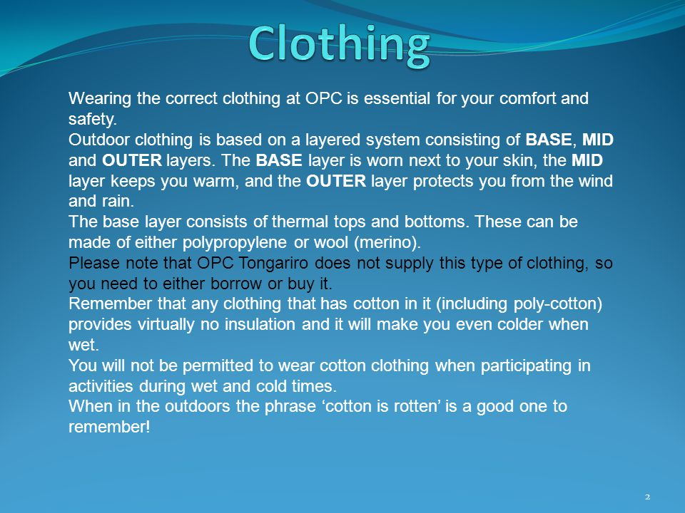 Wearing the correct clothing at OPC is essential for your comfort and safety. Outdoor clothing is based on a layered system consisting of BASE, MID an