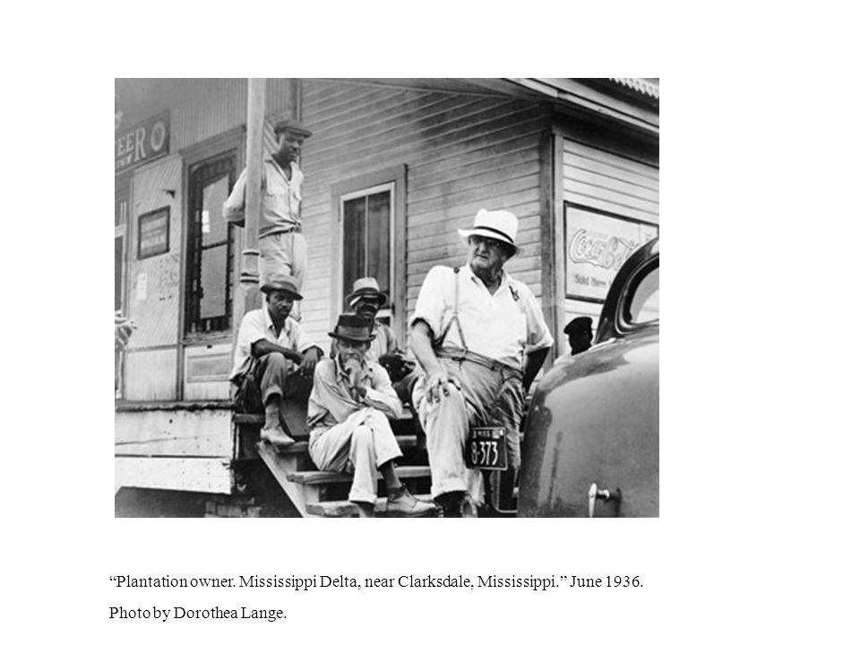 Plantation owner. Mississippi Delta, near Clarksdale, Mississippi. June 1936. Photo by Dorothea Lange.