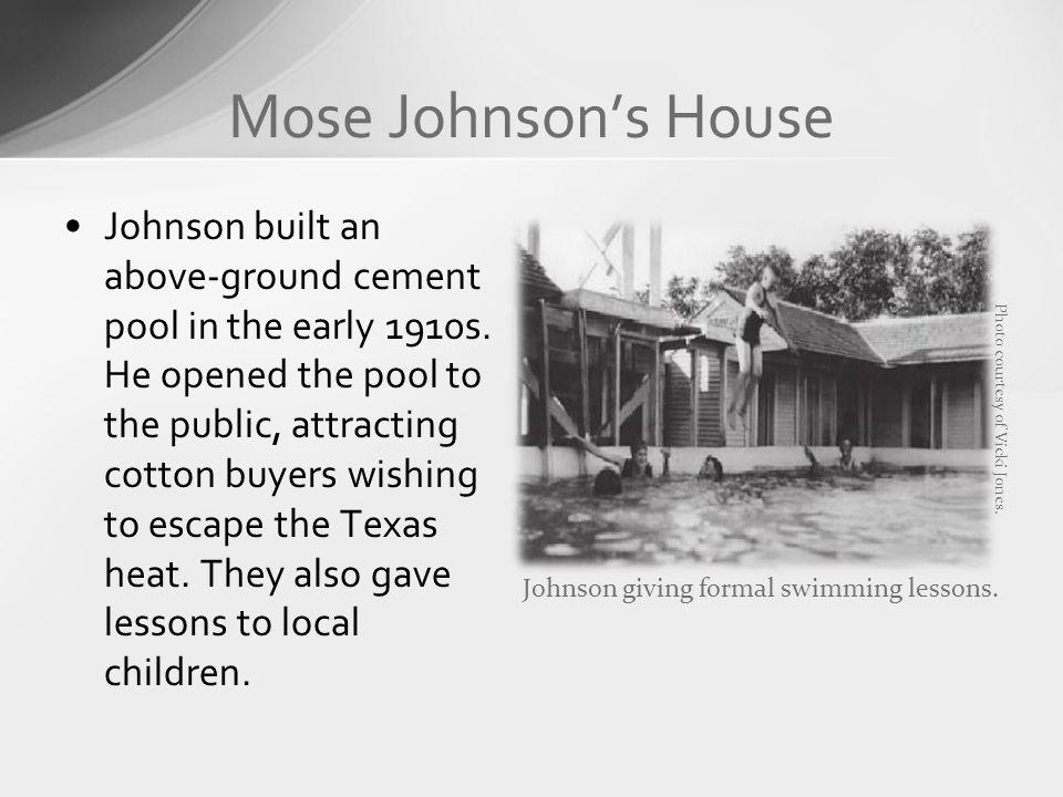 Johnson built an above-ground cement pool in the early 1910s. He opened the pool to the public, attracting cotton buyers wishing to escape the Texas h