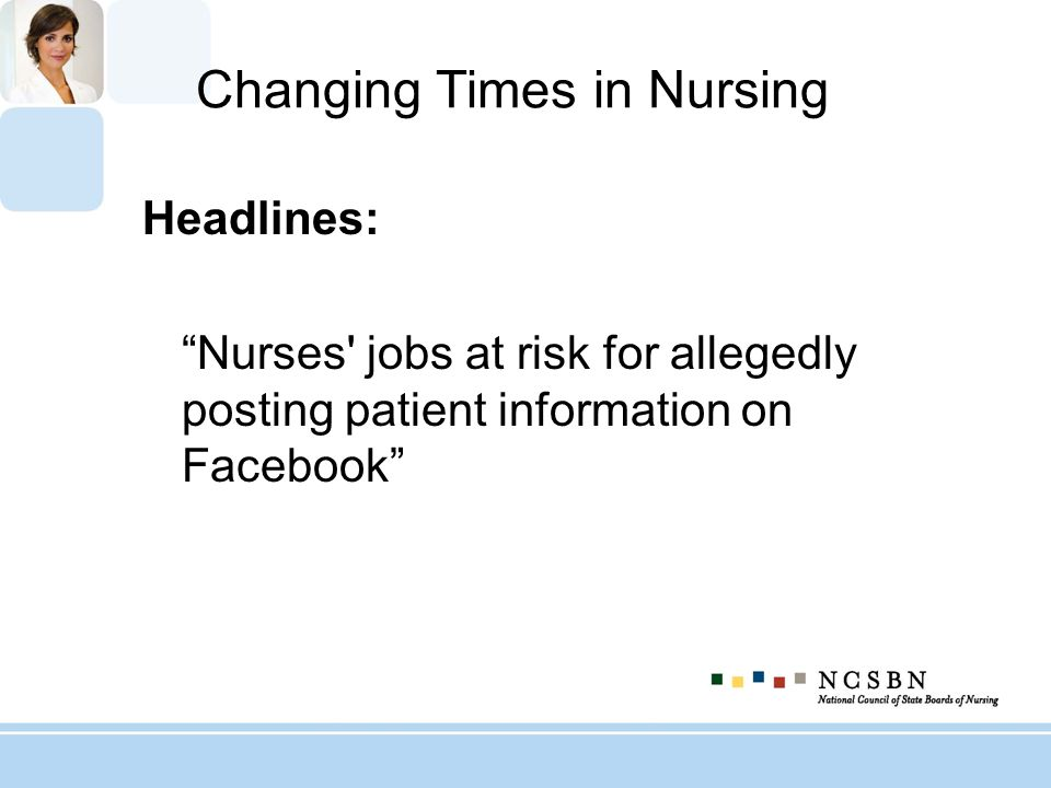 Changing Times in Nursing Headlines: Nurses' jobs at risk for allegedly posting patient information on Facebook