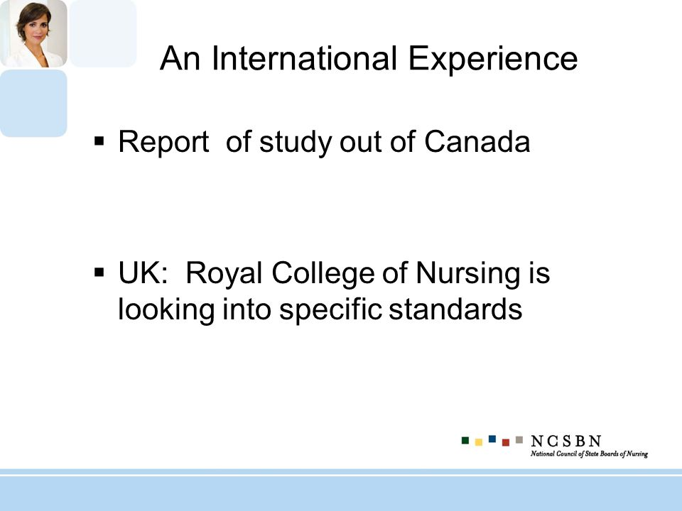 An International Experience Report of study out of Canada UK: Royal College of Nursing is looking into specific standards