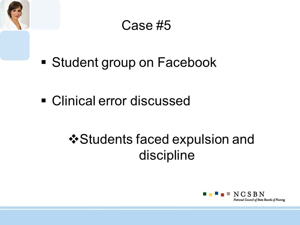 Case #5 Student group on Facebook Clinical error discussed Students faced expulsion and discipline