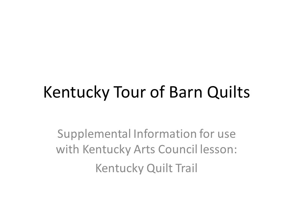 Kentucky Tour of Barn Quilts Supplemental Information for use with Kentucky Arts Council lesson: Kentucky Quilt Trail