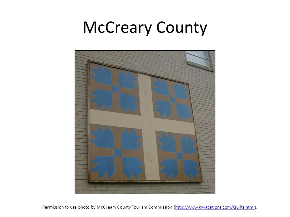 McCreary County Permission to use photo by McCreary County Tourism Commission (http://www.kyvacations.com/Quilts.html).http://www.kyvacations.com/Quilts.html
